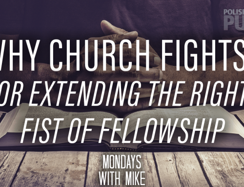 Why Church Fights?  (Or Extending the Right Fist of Fellowship)